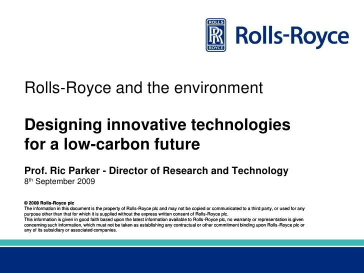 Rolls-Royce and the environment  Designing innovative technologies for a low-carbon future Prof. Ric Parker - Director of ...