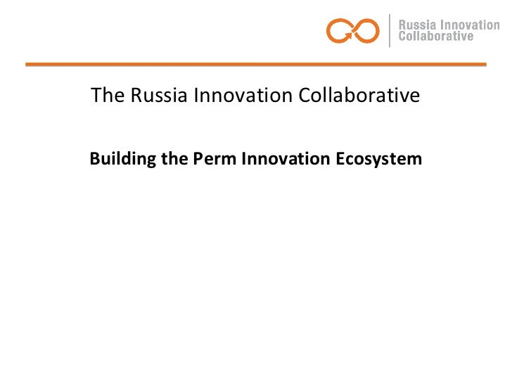 The Russia Innovation CollaborativeBuilding the Perm Innovation Ecosystem