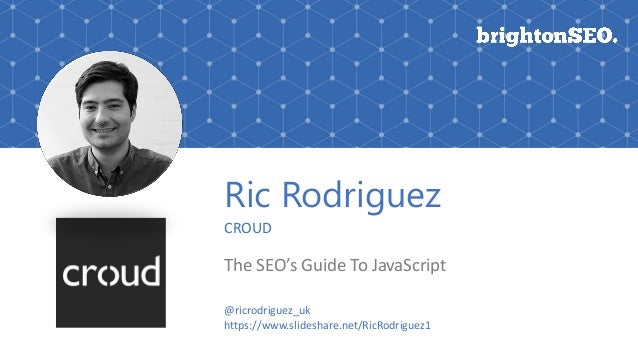 Ric Rodriguez CROUD The SEO's Guide To JavaScript @ricrodriguez_uk https://www.slideshare.net/RicRodriguez1
