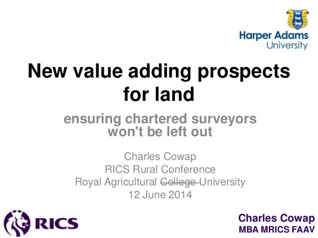 Charles Cowap MBA MRICS FAAV New value adding prospects for land ensuring chartered surveyors won't be left out Charles Co...