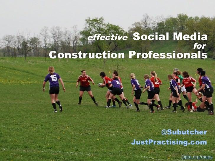effective   Social Media                                 forConstruction Professionals                         @Subutcher ...