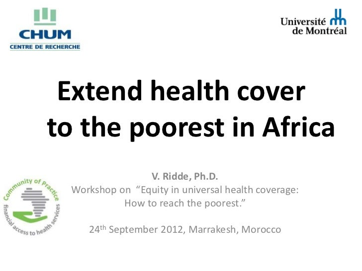 """Extend health coverto the poorest in Africa                 V. Ridde, Ph.D.  Workshop on """"Equity in universal health cover..."""