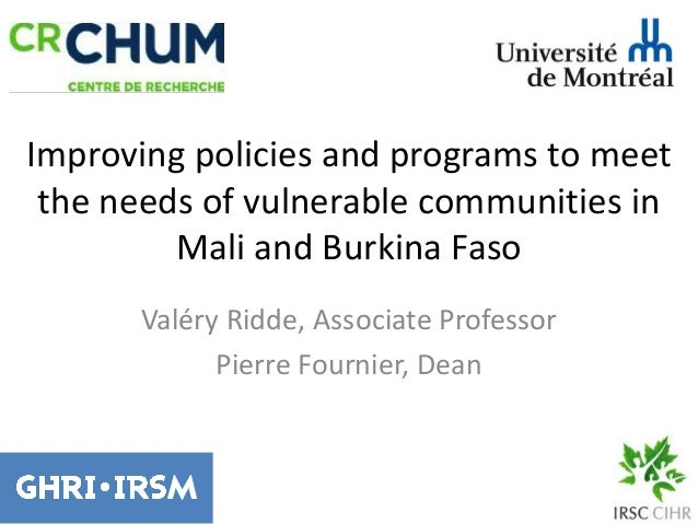 Improving policies and programs to meet the needs of vulnerable communities in Mali and Burkina Faso Valéry Ridde, Associa...