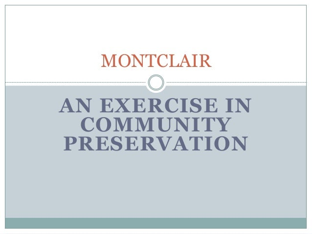 AN EXERCISE IN COMMUNITY PRESERVATION MONTCLAIR