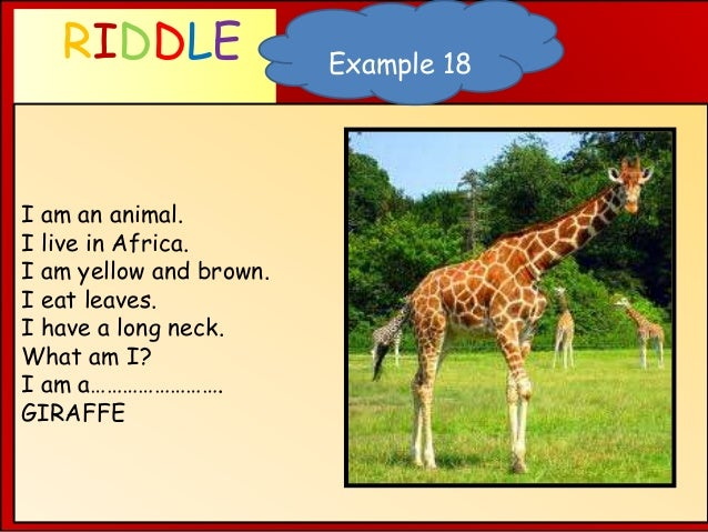 RIDDLE WHAT AM I ? I am an animal. I live in Africa. I am yellow and brown. I eat leaves. I have a long neck. What am I? I...