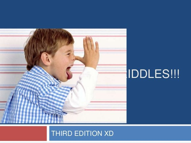 RIDDLES!!! THIRD EDITION XD