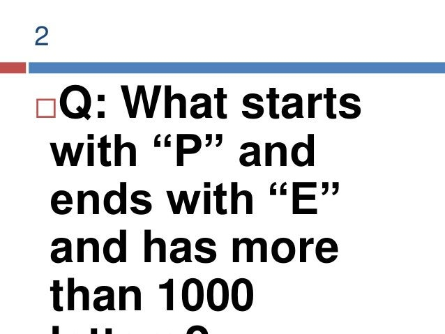 """2 Q: What starts with """"P"""" and ends with """"E"""" and has more than 1000"""
