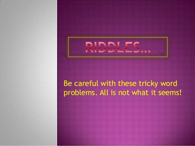 Be careful with these tricky word problems. All is not what it seems!