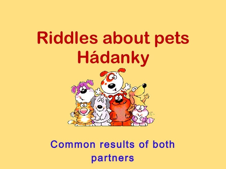 Riddles about pets Hádanky Common results of both partners