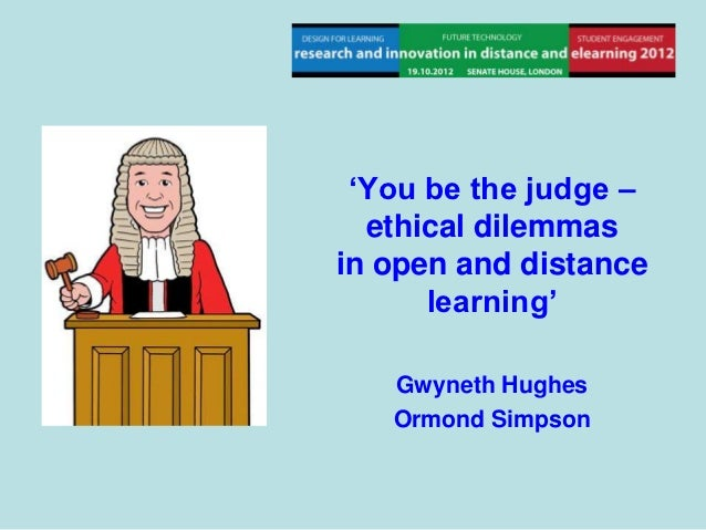 'You be the judge –  ethical dilemmasin open and distance      learning'   Gwyneth Hughes   Ormond Simpson