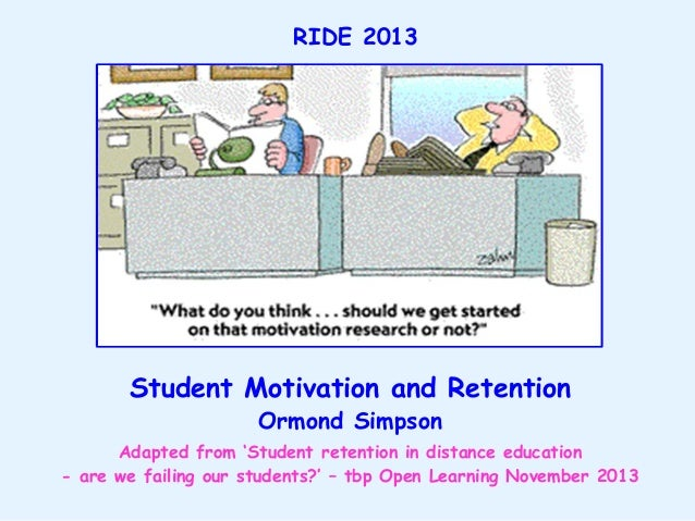 """RIDE 2013  Student Motivation and Retention Ormond Simpson  Adapted from """"Student retention in distance education - are we..."""