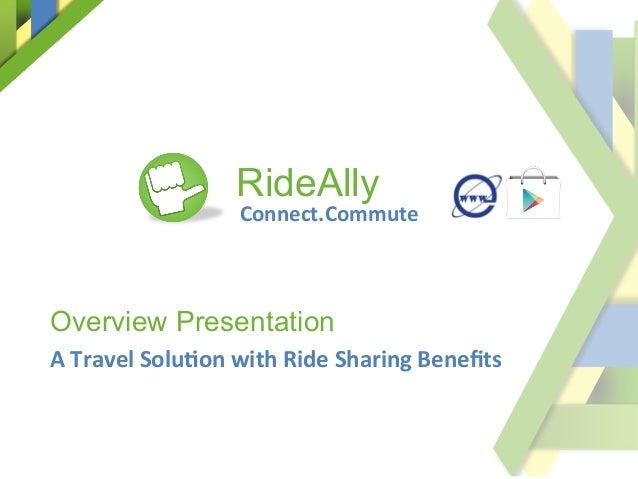 Connect.Commute	    Overview Presentation A	   Travel	   Solu2on	   with	   Ride	   Sharing	   Benefits	    RideAlly