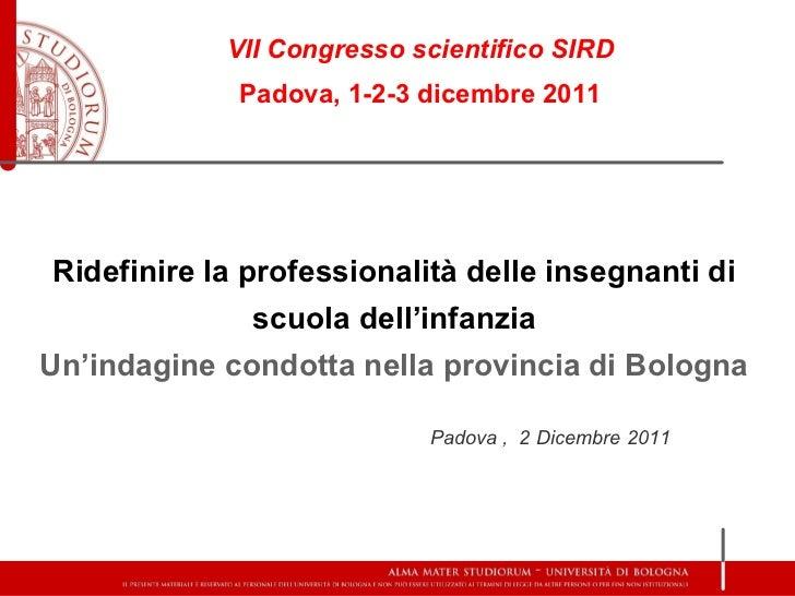 VII Congresso scientifico SIRD             Padova, 1-2-3 dicembre 2011Ridefinire la professionalità delle insegnanti di   ...