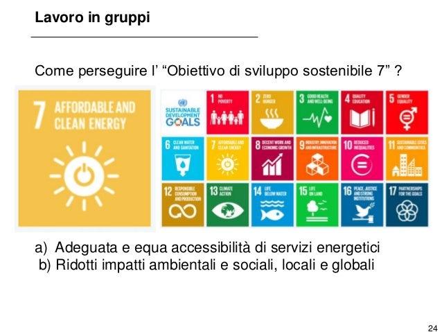 25 Lavoro in gruppi Per realizzare gli obiettivi del SDG 7: 1) Sì a una società a 2000 watt. Perché. 2) Come realizzare un...