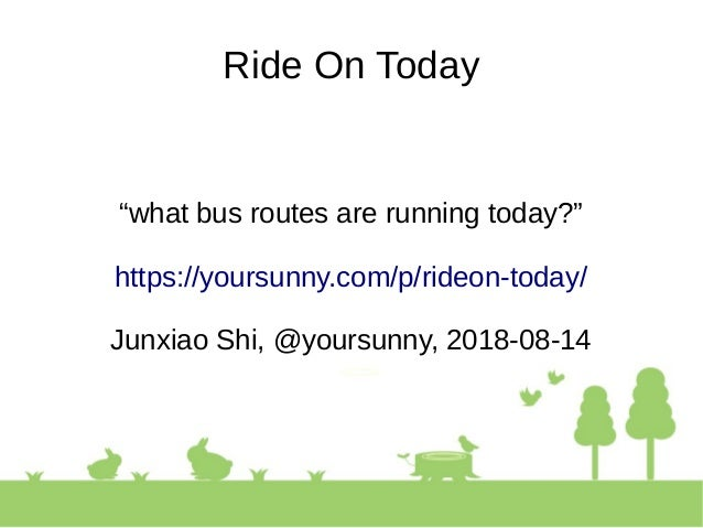"""Ride On Today """"what bus routes are running today?"""" https://yoursunny.com/p/rideon-today/ Junxiao Shi, @yoursunny, 2018-08-..."""