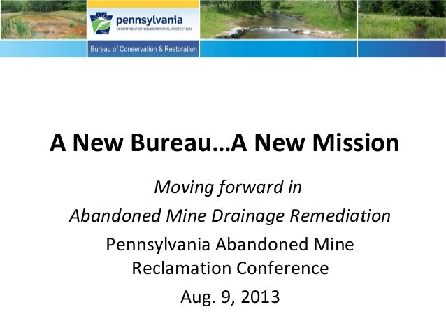 A New Bureau…A New Mission Moving forward in Abandoned Mine Drainage Remediation Pennsylvania Abandoned Mine Reclamation C...