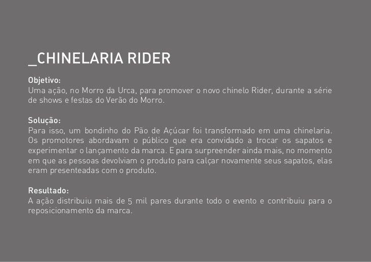Objetivo:Uma ação, no Morro da Urca, para promover o novo chinelo Rider, durante a sériede shows e festas do Verão do Morr...