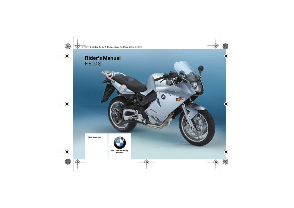 Rider's Manual F 800 ST      BMW Motorrad                     The Ultimate Riding                      Machine
