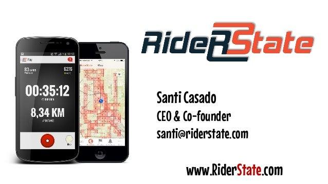Santi Casado  CEO & Co-founder  santi@riderstate.com  www.RiderState.com