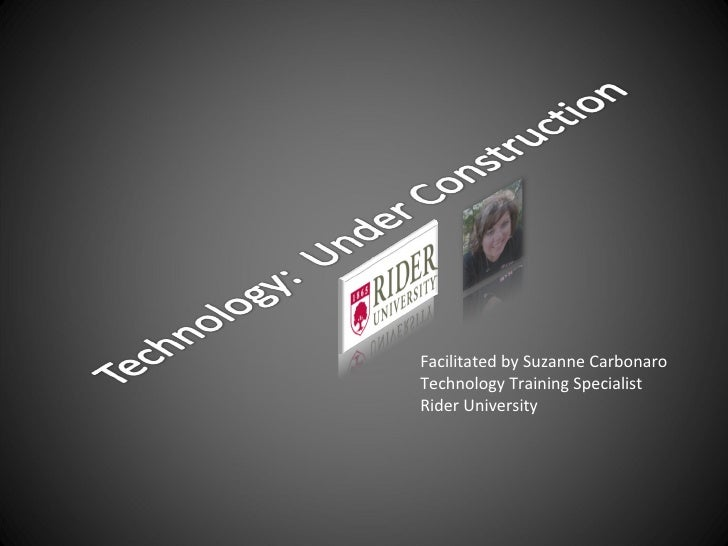 Facilitated by Suzanne Carbonaro Technology Training Specialist Rider University