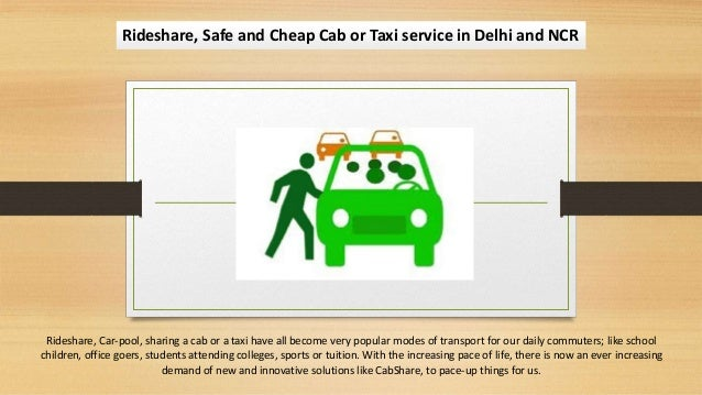 Rideshare, Safe and Cheap Cab or Taxi service in Delhi and NCR Rideshare, Car-pool, sharing a cab or a taxi have all becom...