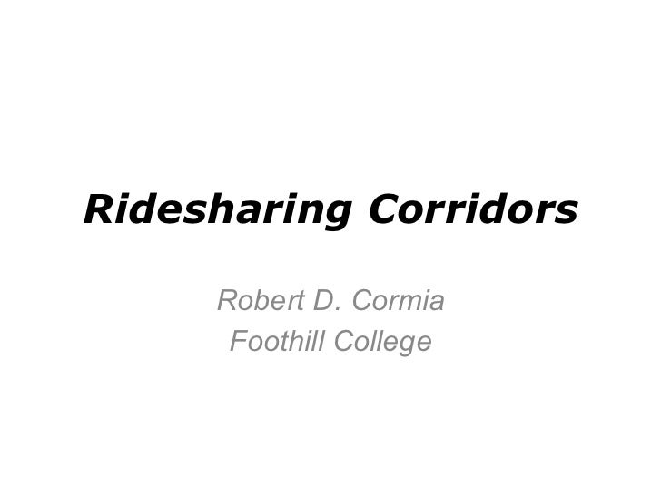 Ridesharing Corridors Robert D. Cormia Foothill College