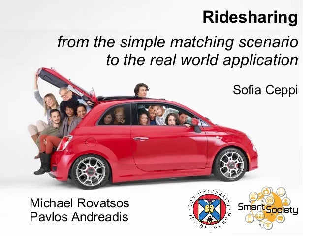 Ridesharing from the simple matching scenario to the real world application Sofia Ceppi Michael Rovatsos Pavlos Andreadis