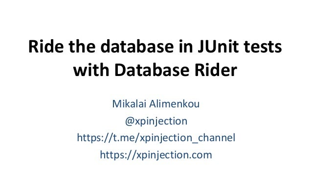 Ride the database in JUnit tests with Database Rider Mikalai Alimenkou @xpinjection https://t.me/xpinjection_channel https...