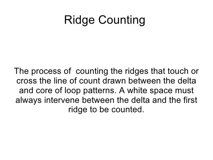 Ridge CountingThe process of counting the ridges that touch orcross the line of count drawn between the delta and core of ...