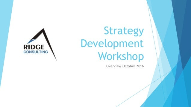 Strategy Development Workshop Overview October 2016