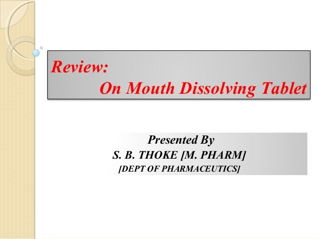 Review: On Mouth Dissolving Tablet Presented By S. B. THOKE [M. PHARM] [DEPT OF PHARMACEUTICS]