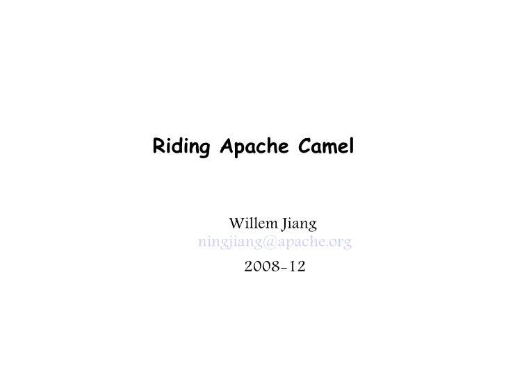 Riding Apache Camel           Willem Jiang     ningjiang@apache.org            2008-12
