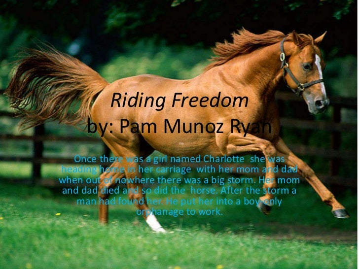 Riding Freedom      by: Pam Munoz Ryan  Once there was a girl named Charlotte she washeading home in her carriage with her...