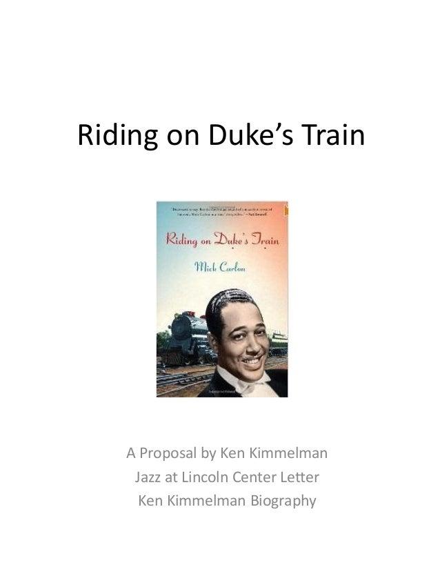 Riding on Duke's Train A Proposal by Ken Kimmelman Jazz at Lincoln Center Letter Ken Kimmelman Biography