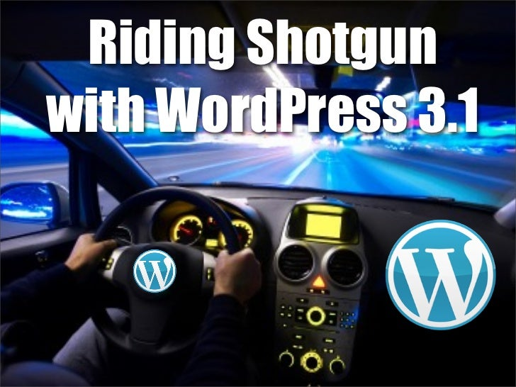 Riding Shotgunwith WordPress 3.1