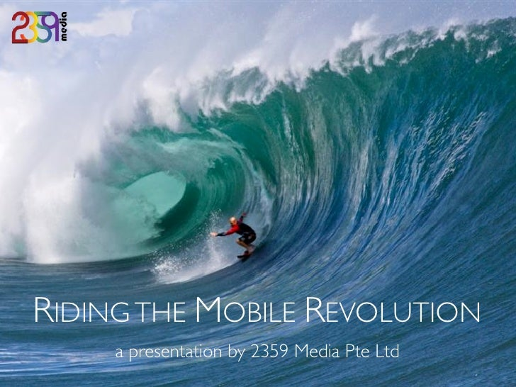 RIDING THE MOBILE REVOLUTION     a presentation by 2359 Media Pte Ltd                                  Copyright 2010, 235...