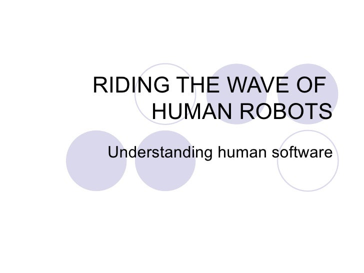 RIDING THE WAVE OF  HUMAN ROBOTS Understanding human software