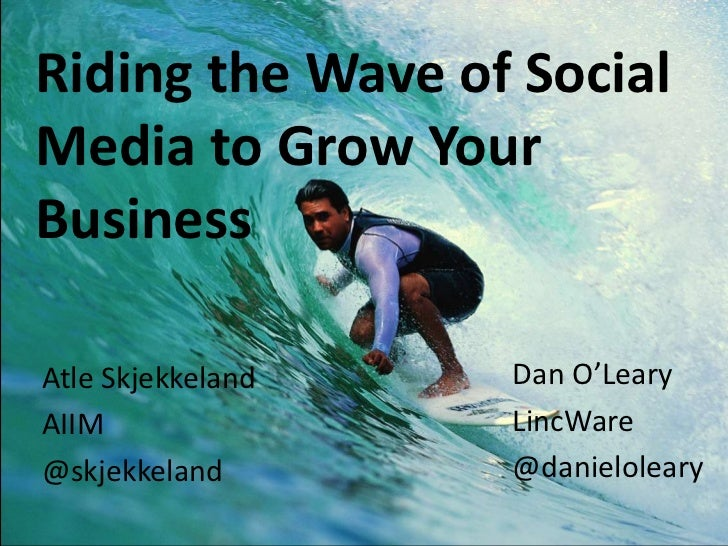 Riding the Wave of SocialMedia to Grow YourBusinessAtle Skjekkeland   Dan O'LearyAIIM               LincWare@skjekkeland  ...