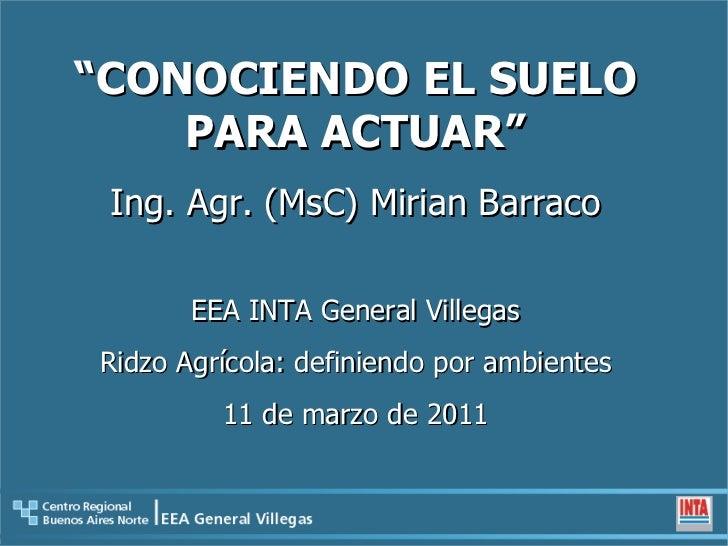 """"""" CONOCIENDO EL SUELO PARA ACTUAR"""" Ing. Agr. (MsC) Mirian Barraco EEA INTA General Villegas Ridzo Agrícola: definiendo por..."""