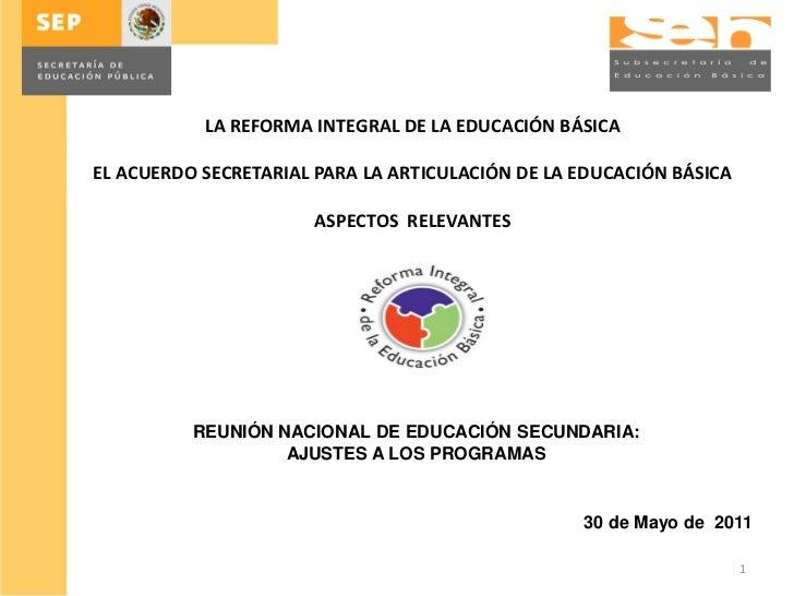 LA REFORMA INTEGRAL DE LA EDUCACIÓN BÁSICAEL ACUERDO SECRETARIAL PARA LA ARTICULACIÓN DE LA EDUCACIÓN BÁSICA              ...