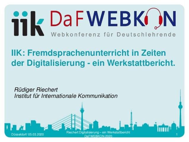 IIK: Fremdsprachenunterricht in Zeiten der Digitalisierung - ein Werkstattbericht. Rüdiger Riechert Institut für Internati...
