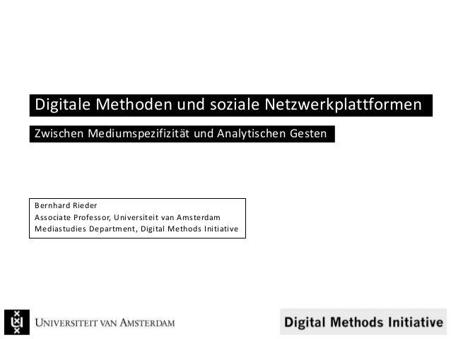 Digitale Methoden und soziale Netzwerkplattformen Zwischen Mediumspezifizität und Analytischen Gesten  Bernhard Rieder Ass...