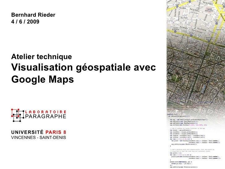Titre Bernhard Rieder 4 / 6 / 2009 Atelier technique Visualisation géospatiale avec Google Maps