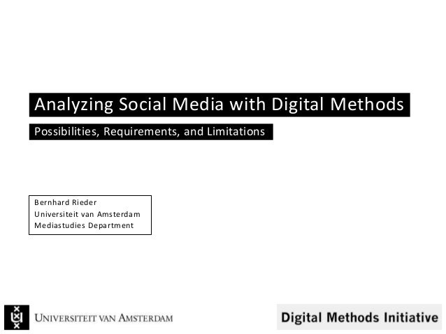 Analyzing Social Media with Digital Methods Possibilities, Requirements, and Limitations Bernhard Rieder Universiteit van ...