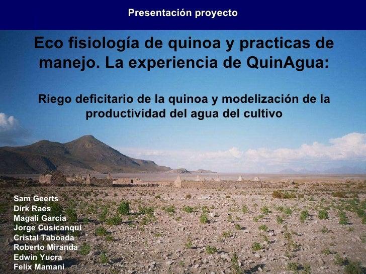 Presentación proyecto Eco fisiología de quinoa y practicas de manejo. La experiencia de QuinAgua: Riego deficitario de la ...
