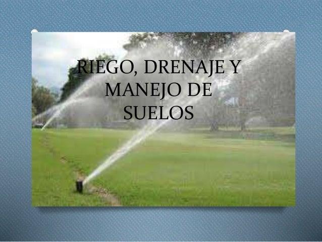 RIEGO, DRENAJE Y MANEJO DE SUELOS
