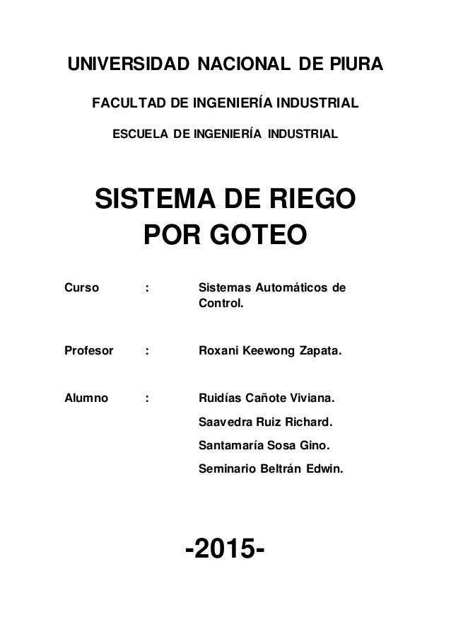 UNIVERSIDAD NACIONAL DE PIURA FACULTAD DE INGENIERÍA INDUSTRIAL ESCUELA DE INGENIERÍA INDUSTRIAL SISTEMA DE RIEGO POR GOTE...