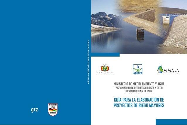 Estado Plurinacional de BoliviaGUÍA PARA LA ELABORACIÓN DEPROYECTOS DE RIEGO MAYORESMINISTERIO DE MEDIO AMBIENTE Y AGUAVIC...