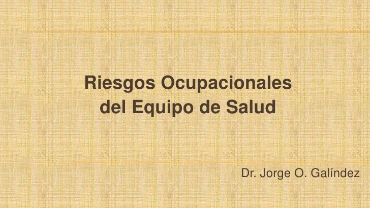 Riesgos Ocupacionales <br />del Equipo de Salud<br />Dr. Jorge O. Galíndez<br />