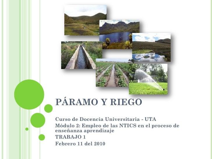 PÁRAMO Y RIEGO Curso de Docencia Universitaria - UTA Módulo 2: Empleo de las NTICS en el proceso de enseñanza aprendizaje ...